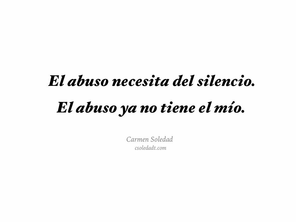 El abuso necesita del silencio. El abuso ya no tiene el mío.